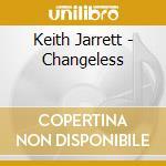 Keith Jarrett - Changeless cd musicale di JARRETT KEITH TRIO