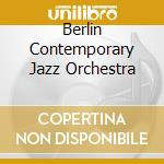 BERLIN CONTEMPORARY JAZZ ORCHESTRA cd musicale di Miscellanee