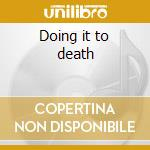 Doing it to death cd musicale