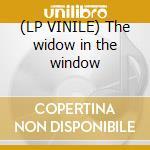 (LP VINILE) The widow in the window lp vinile