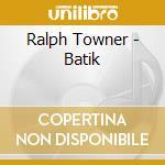 Ralph Towner - Batik cd musicale di Ralph Towner