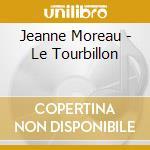 Moreau, Jeanne - Le Tourbillon cd musicale di Jeann Moreau