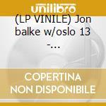 (LP VINILE) Jon balke w/oslo 13 - nonsentration lp vinile di Jon Balke