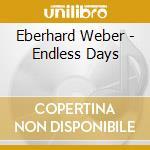 ENDLESS DAYS cd musicale di Eberhard Weber