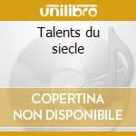 Talents du siecle cd musicale di Gilbert Montagne'