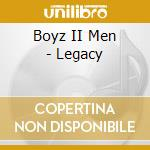 Boyz II Men - Legacy cd musicale di BOYZ II MEN