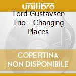 CHANGING PLACES cd musicale di GUSTAVSEN TORD TRIO