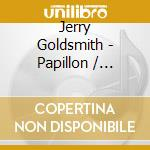 Jerry Goldsmith - Papillon cd musicale