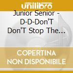D-D-DON'T DON'T STOP THE BEAT cd musicale di JUNIOR SENIOR