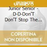 D-D-DON'T DON'T STOP THE BEAT cd musicale di JUNIOR SENIOR