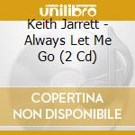 ALWAYS LET ME GO/2cd Live in Tokyo cd musicale di JARRETT-PEACOCK-DEJOHNETTE