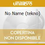 NO NAME (TEKNO) cd musicale di E.C.O.H.