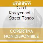 * STREET TANGO - CD+DVD                   cd musicale di KRAAYENHOF CAREL