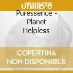 PLANET HELPLESS cd musicale di PURESSENCE