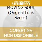 MOVING SOUL  (Original Funk Series) cd musicale di SOUTHSIDE MOVEMENT
