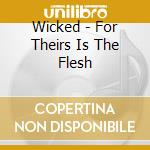 Wicked - For Theirs Is The Flesh cd musicale