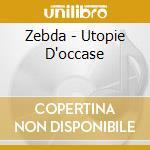 UTOPIE D'OCCASE cd musicale di ZEBDA