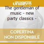 The gentleman of music - new party classics - cd musicale di James Last