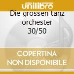 Die grossen tanz orchester 30/50 cd musicale di Helmut Zacharias