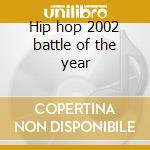 Hip hop 2002 battle of the year cd musicale di Artisti Vari