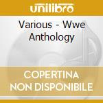 Wwe-anthology cd musicale di Artisti Vari