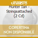 STRINGS ATTACHED (2CD) cd musicale di HUNTER IAN