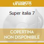 Super italia 7 cd musicale di Artisti Vari
