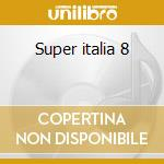 Super italia 8 cd musicale di Artisti Vari
