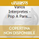 POP A PARIS VOL.1 cd musicale di ARTISTI VARI