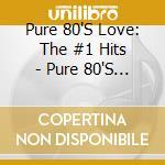 Pure 80's love cd musicale di Artisti Vari