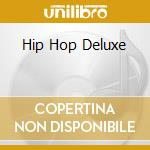 HIP HOP DELUXE cd musicale di ARTISTI VARI