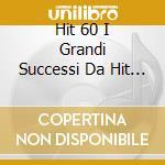 HIT 60 I GRANDI SUCCESSI DA HIT P. cd musicale di ARTISTI VARI