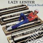 Lazy Lester - Harp And Soul cd musicale di LESTER L