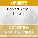 Heresie cd musicale di Zero Univers