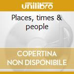 Places, times & people cd musicale di Borden David