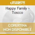Happy Family - Toscco cd musicale di Family Happy