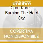 Djam Karet - Burning The Hard City cd musicale di Karet Djam