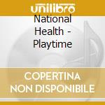 National Health - Playtime cd musicale di Health National
