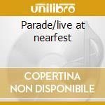 Parade/live at nearfest cd musicale di Miriodor