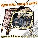 Richard Leo Johnson & Gregg Bendian - Who Knew Charlie Shoe? cd musicale di Johnson richard leo