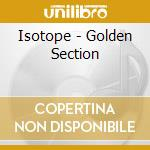 GOLDEN SECTION cd musicale di ISOTOPE