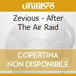 AFTER THE AIR RAID                        cd musicale di ZEVIOUS
