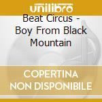 BOY FROM BLACK MOUNTAIN                   cd musicale di BEAT CIRCUS