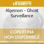 GHOST SURVEILLANCE                        cd musicale di ALGERNON