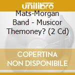 The music or the money? cd musicale di Band Mats/morgan