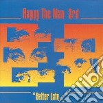 Happy The Man - 3rd/better Late cd musicale di Happy the man