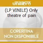 (LP VINILE) Only theatre of pain lp vinile