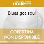 Blues got soul cd musicale