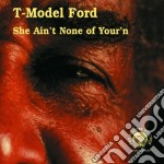 She ain't none of your'n cd musicale di Ford T-model