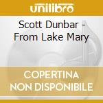 FROM LAKE MARY cd musicale di DUNBAR SCOTT